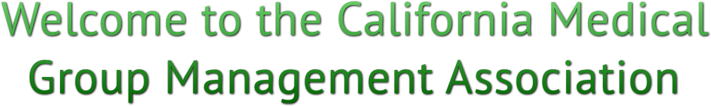 Welcome to the California Medical    Group Management Association